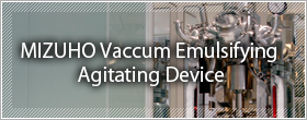 What is MIZUHO vacuum emulsifying agitating device ?